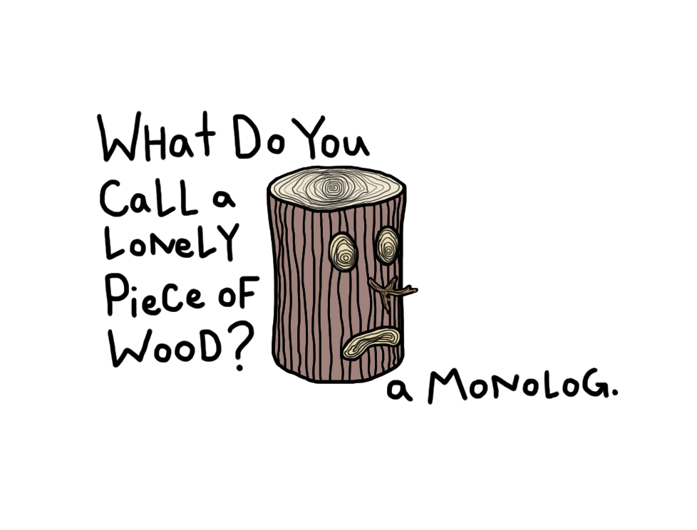 lonely piece of wood, monolog